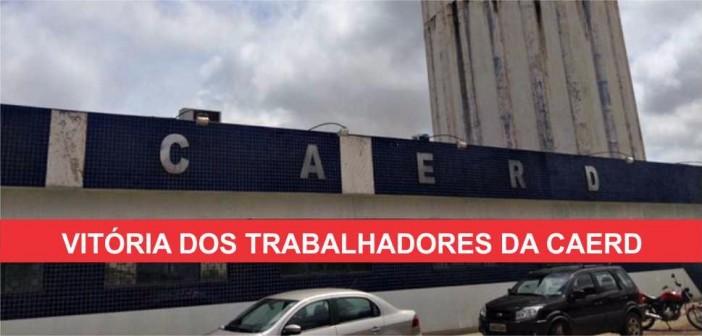 APÓS UM ANO DE SALÁRIOS EM ATRASOS, NOVA DIRETORIA DA CAERD ATUALIZA FOLHA DE PAGAMENTO